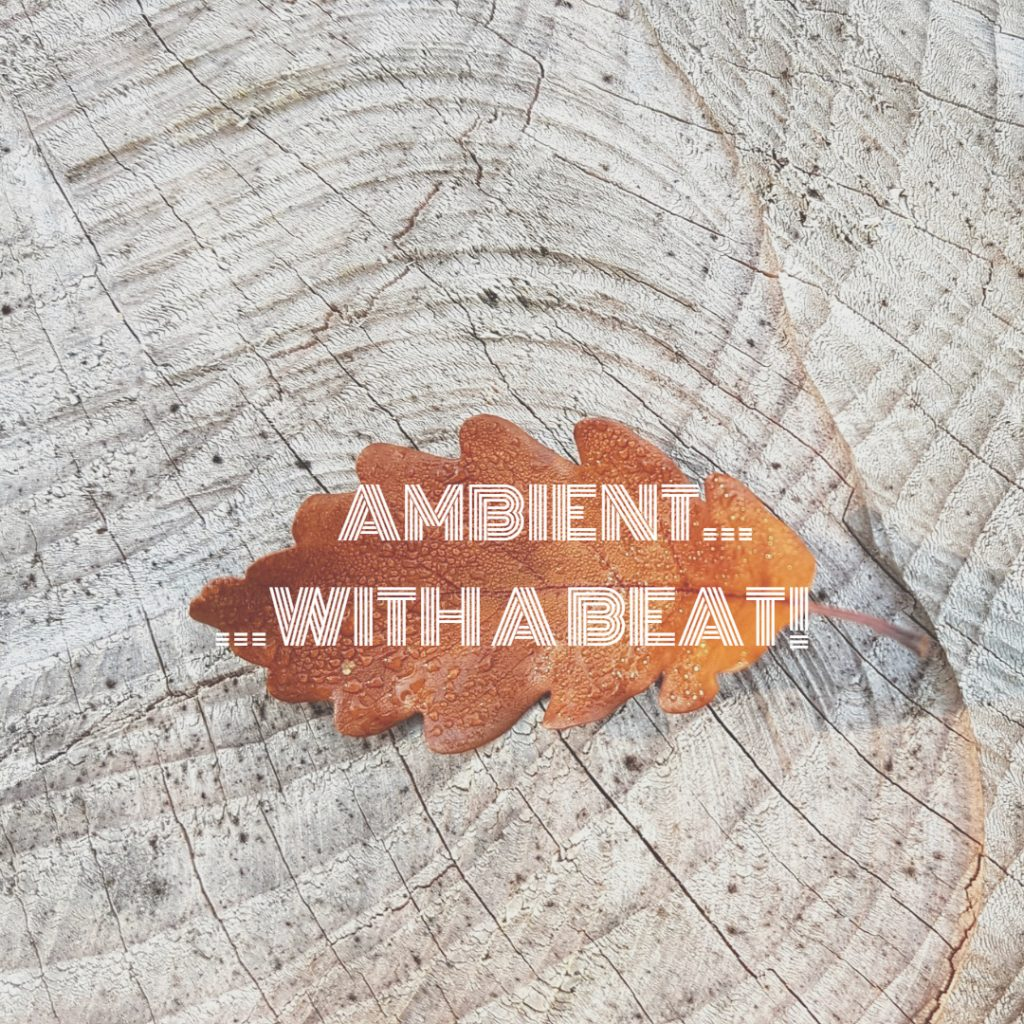 Ambient…with a beat